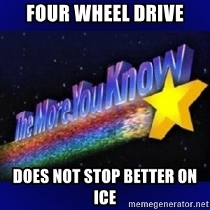 The more you know - Four wheel drive Does not stop better on ice