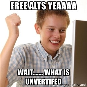 Noob kid - Free alts yeaaaa wait....... What is unvertifed