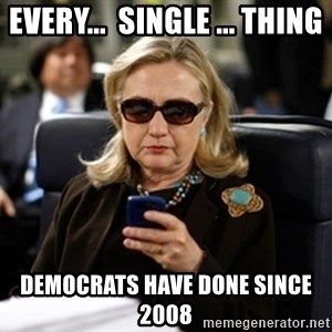 Hillary Clinton Texting - EVERY...  single ... thing Democrats have done since 2008
