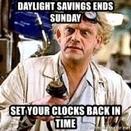Doc Back to the future - Daylight savings ends sunday Set your clocks back in time