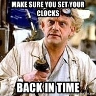 Doc Back to the future - Make sure you set your clocks Back in time