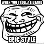 Troll Faceee - when you troll a libtard epic style