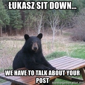 Patient Bear - łukasz sit down... We have to talk about your post