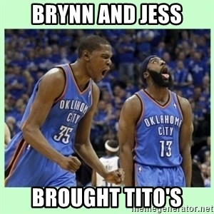 durant harden - BrYnn and jess Brought tito's