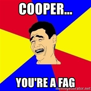 journalist - Cooper... you're a fag