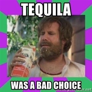ron burgundy milk  - tequila was a bad choice