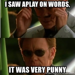 Csi - i saw aplay on words, it was very punny