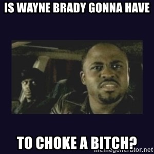 Wayne Brady - Is wayne brady gonna have  to choke a bitch?
