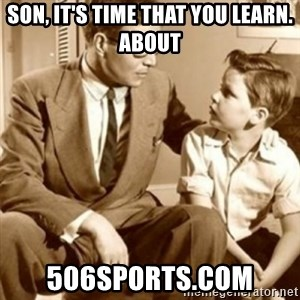 father son  - Son, it's time That you learn. About 506sports.com