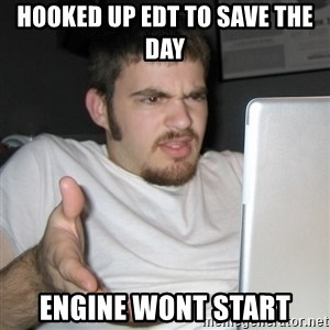 Wtf Shz - Hooked up Edt to save the day Engine wont start