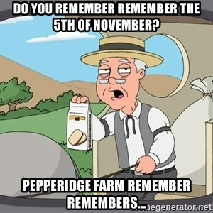 Pepperidge farm remembers 1 - Do you remember remember the 5th of november? pepperidge farm remember remembers...
