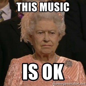 One is not amused - This music is ok
