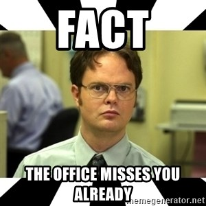 Dwight from the Office - FACT The OFFICE MISSES YOU ALREADY