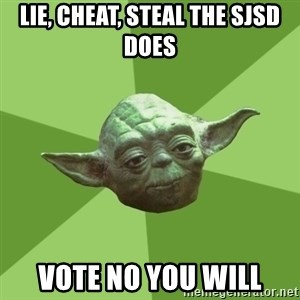Advice Yoda Gives - Lie, cheat, steal the SJSD does Vote NO you will