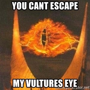 Eye of Sauron - You cant escape My vultures eye