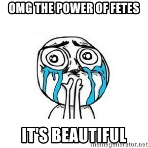 crying - OMG the power of fetes it's beautiful