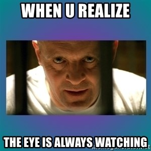 Hannibal lecter - When u realizE  The eye is aLways watching