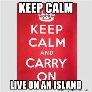 Keep Calm - keep calm live on an island