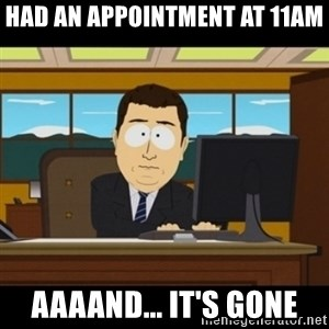and they're gone - Had an appointment at 11am aaaand... it's gone