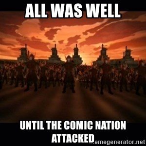 until the fire nation attacked. - All was well Until the comic nation attacked