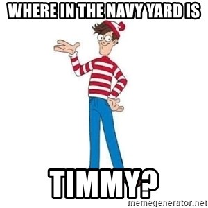 Where's Waldo - Where in the Navy yard is timmy?