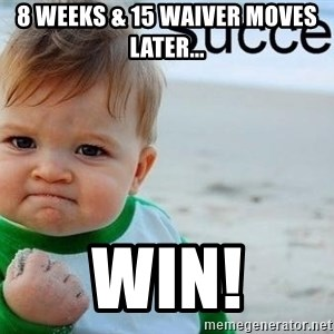 success baby - 8 weeks & 15 waiver moves later... Win!