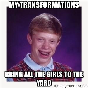 nerdy kid lolz - MY TRANSFORMATIONS  Bring all the girls to the yard