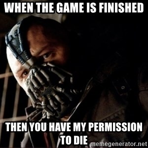 Bane Permission to Die - When the game is finished then you have my permission to die