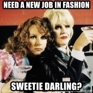 Absolutely Fabulous - Need a new job in fashion sweetie darling?