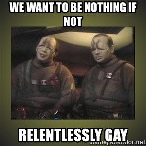 Star Trek: Pakled - We want to be nothing if not relentlessly gay