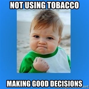 yes baby 2 - not using tobacco making good decisions