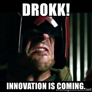 Judge Dredd I am the law - DroKk! innovation is coming.