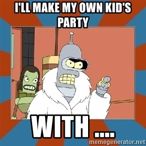 Blackjack and hookers bender - I'll make my own kid's party With ....