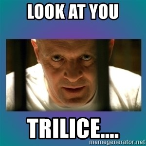 Hannibal lecter - Look at you TrIlice....