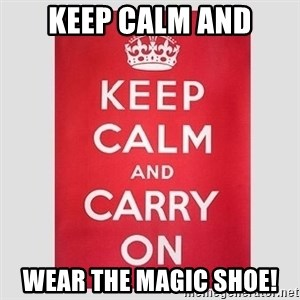 Keep Calm - Keep calm and Wear the magic shoe!