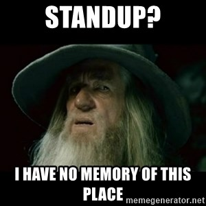 no memory gandalf - Standup? I have no memory of this place