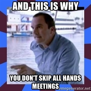 J walter weatherman - and this is why you don't skip all hands meetings
