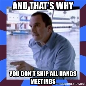 J walter weatherman - and that's why you don't skip all hands meetings