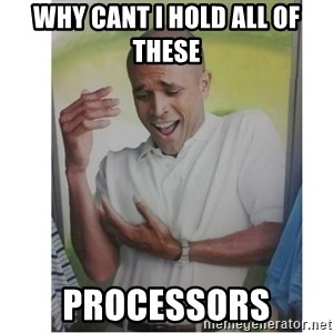 Why Can't I Hold All These?!?!? - why cant i hold all of these processors