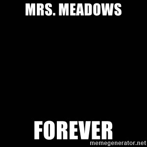 black background - Mrs. Meadows Forever