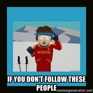 South Park Ski Instructor - If you don't follow these people