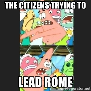 Pushing Patrick - the citizens trying to  lead rome