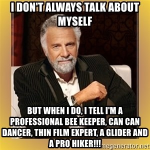 XX beer guy - I don't always talk about myself but when I do, i tell I'm a professional bee keeper, can can dancer, thin film expert, a glider and a pro hiker!!!