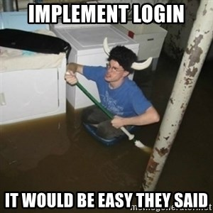 it'll be fun they say - Implement LOGIN IT WOULD BE EASY THEY SAID