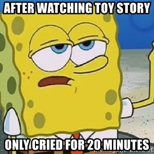 Only Cried for 20 minutes Spongebob - after watching toy story  only cried for 20 minutes