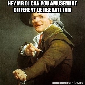 Ducreux - Hey MR DJ can you amusement different deliberate jam