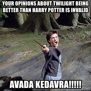 Pissed off Harry - YOUR OPINIONS ABOUT TWILIGHT BEING BETTER THAN HARRY POTTER IS INVALID AVADA KEDAVRA!!!!!