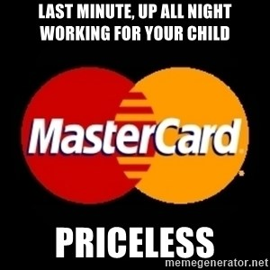 mastercard - Last minute, up all night working for your child Priceless