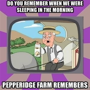 Pepperidge Farm Remembers FG - Do you Remember when we were sleeping in the morning Pepperidge farm remembers