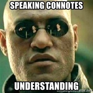 What If I Told You - speaking connotes understanding